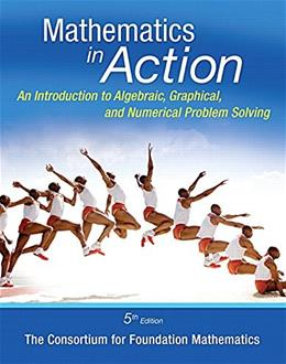 Mathematics in Action: An Introduction to Algebraic, Graphical, and Numerical Problem Solving, by Consortium for Foundation Mathematics, 5th Edition 9780321969934