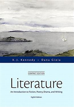 Literature: An Introduction to Fiction, Poetry, Drama, and Writing, Compact Edition (8th Edition) 9780321971951