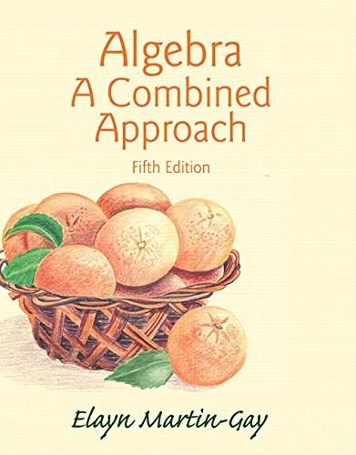 Algebra: A Combined Approach, by Martin-Gay, 5th Edition 9780321977533
