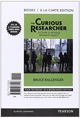 Curious Researcher: A Guide to Writing Research Papers, by Ballenger, 8th Books a la Carte Edition 9780321978226