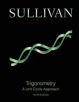 Trigonometry: A Unit Circle Approach, by Sullivan, 10th Edition 9780321978608