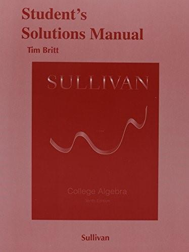 Students Solutions Manual for College Algebra, by Sullivan, 10th Edition 9780321979582
