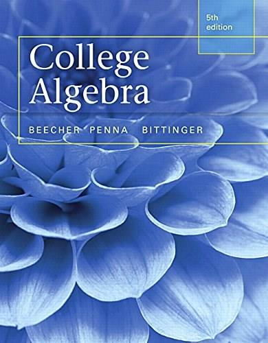College Algebra plus MyLab Math with Pearson eText -- Access Card Package (5th Edition) (Beecher, Penna, & Bittinger, The College Algebra Series, 5th Edition) 5 PKG 9780321981769