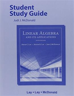 Linear Algebra and Its Applications, by Lay, Study Guide 9780321982575