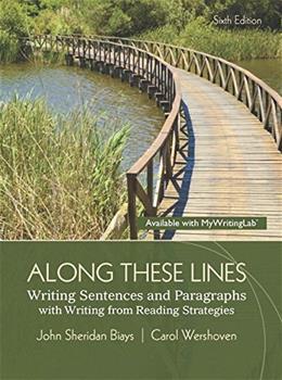 Along These Lines: Writing Sentences and Paragraphs with Writing from Reading Strategies, by Biays, 6th Edition 9780321984012