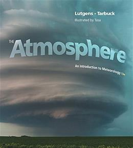 Atmosphere: An Introduction to Meteorology, by Lutgens, 13th Edition 13 PKG 9780321984425