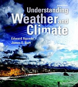 Understanding Weather and Climate (7th Edition) (MasteringMeteorology Series) 9780321987303