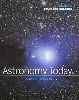 Astronomy Today, by Chaisson, 8th Edition, Volume 2: Stars and Galaxies 8 PKG 9780321988836