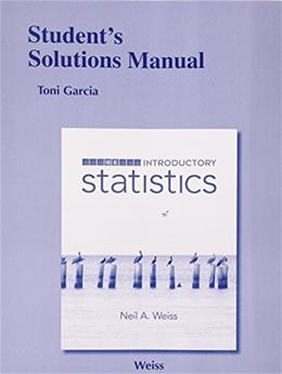 Introductory Statistics, by Weiss, 10th Edition, Solutions Manual 9780321989284