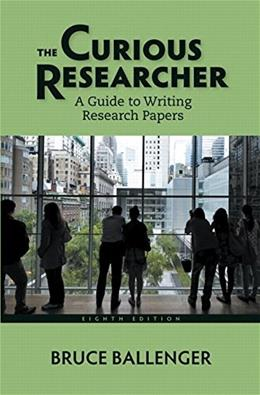 Curious Researcher: A Guide to Writing Research Papers (8th Edition) 9780321992963
