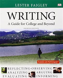 Writing: A Guide for College and Beyond, by Faigley, 4th Edition 9780321993809