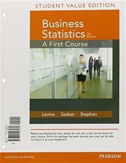 Business Statistics: A 1st Course, by Levine, 7th Student Value Edition 9780321998279