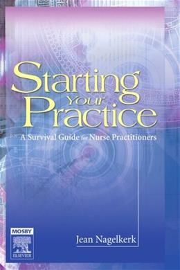 Starting Your Practice: A Survival Guide for Nurse Practitioners, by Nagelkerk 9780323024884