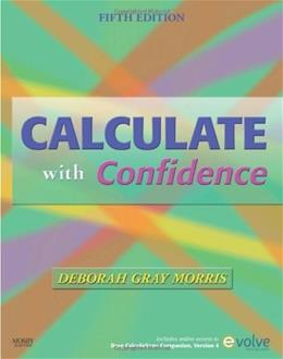 Calculate with Confidence, by Morris, 5th Edition, Worktext 9780323056298