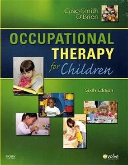 Occupational Therapy for Children, by Case-Smith, 6th Edition 9780323056588