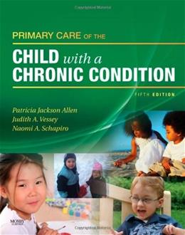 Primary Care of the Child with a Chronic Condition, by Jackson-Allen, 5th Edition 9780323058773