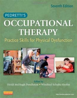 Pedrettis Occupational Therapy: Practice Skills for Physical Dysfunction, 7e (Occupational Therapy Skills for Physical Dysfunction (Pedretti)) 9780323059121