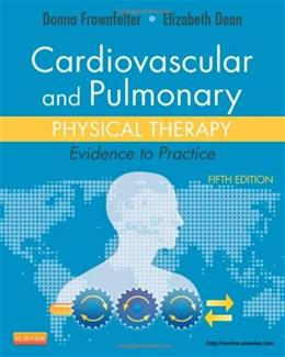 Cardiovascular and Pulmonary Physical Therapy: Evidence to Practice, by Frownfelter, 5th Edition 9780323059138