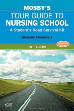 Mosbys Tour Guide to Nursing School: A Students Road Survival Kit, by Chenevert, 6th Edition 9780323067416
