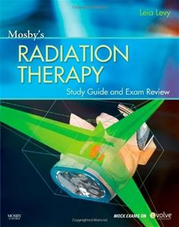 Mosbys Radiation Therapy, by Levy, Exam Review and Study Guide PKG 9780323069342