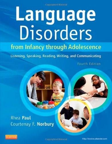 Language Disorders from Infancy through Adolescence: Listening, Speaking, Reading, Writing, and Communicating, 4e 9780323071840