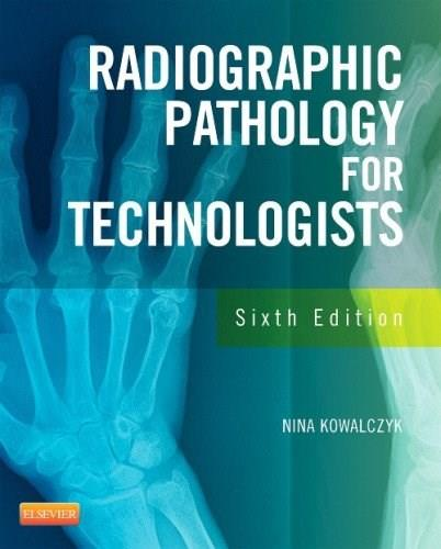 Radiographic Pathology for Technologists, by Kowalczyk, 6th Edition 9780323089029