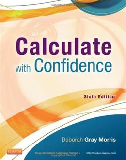 Calculate with Confidence, 6e (Morris, Calculate with Confidence) 6 PKG 9780323089319