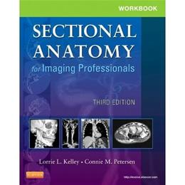 Sectional Anatomy for Imaging Professionals, by Kelley, 3rd Edition, Workbook 9780323094191