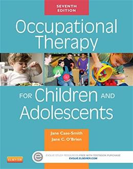 Occupational Therapy for Children and Adolescents, 7e (Case Review) 9780323169257