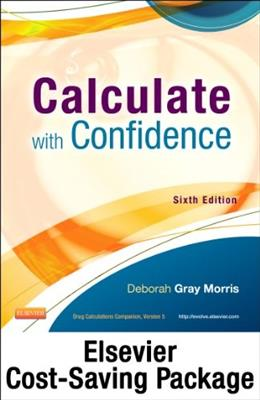 Calculate with Confidence, by Morris, 6th Edition 6 PKG 9780323170550