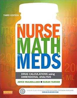 The Nurse, The Math, The Meds: Drug Calculations Using Dimensional Analysis, 3e 9780323187114
