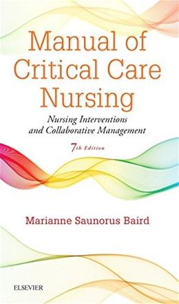 Manual of Critical Care Nursing: Nursing Interventions and Collaborative Management, by Baird, 7th Edition 9780323187794