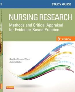 Nursing Research: Methods and Critical Appraisal for Evidence-Based Practice, by LoBiondo-Wood, 8th Edition, Study Guide 9780323226431