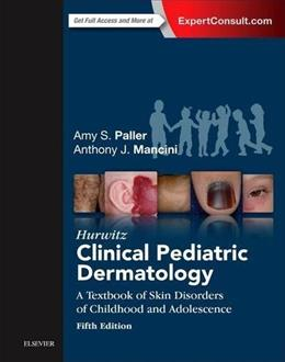Hurwitz Clinical Pediatric Dermatology: A Textbook of Skin Disorders of Childhood and Adolescence, by Paller, 5th Edition 5 PKG 9780323244756
