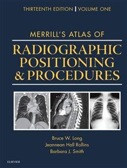 Merrills Atlas of Radiographic Positioning and Procedures, by Long, 13th Edition, Volume 1 9780323263429
