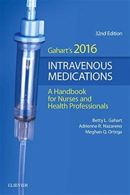 2016 Intravenous Medications: A Handbook for Nurses and Health Professionals, by Gahart, 32nd Edition 9780323296601