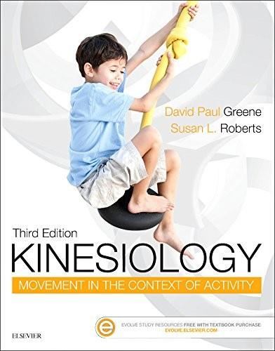 Kinesiology: Movement in the Context of Activity, by Greene, 3rd Edition 9780323298889