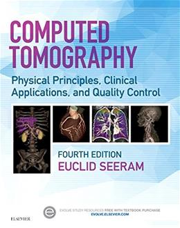 Computed Tomography: Physical Principles, Clinical Applications, and Quality Control, by Seeram, 4th Edition 9780323312882