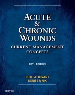 Acute and Chronic Wounds: Current Management Concepts, by Bryant, 5th Edition 9780323316217
