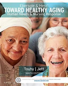 Ebersole an Hess Toward Healthy Aging: Human Needs and Nursing Response, by Touhy, 9th Edition 9780323321389