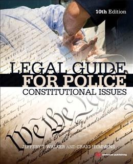 Legal Guide for Police, Tenth Edition: Constitutional Issues, by Walker, 10th Edition 9780323322973