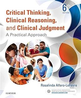 Critical Thinking, Clinical Reasoning, and Clinical Judgment: A Practical Approach, by Alfaro-Lefevre, 6th Edition 9780323358903