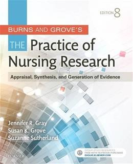 Burns and Groves The Practice of Nursing Research: Appraisal, Synthesis, and Generation of Evidence, by Gray, 8th Edition 9780323377584