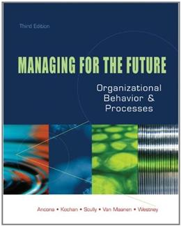 Managing for the Future: Organizational Behavior and Processes, by Ancona, 3rd Edition 9780324055757
