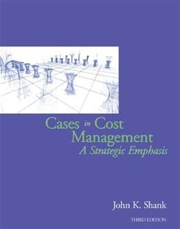 Cases in Cost Management: A Strategic Emphasis, by Shank, 3rd Edition 9780324311167