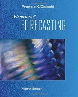 Elements of Forecasting, by Diebold, 4th Edition 4 PKG 9780324323597