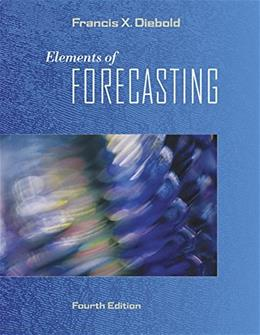 Elements of Forecasting, by Diebold, 4th Edition 9780324359046