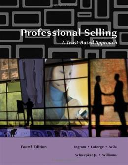 Professional Selling: A Trust Based Approach, by Ingram, 4th Edition 9780324538090