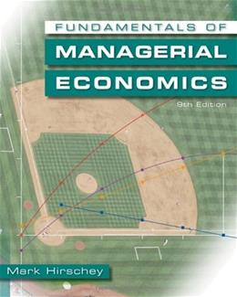 Fundamentals of Managerial Economics, by Hirschey, 9th Edition 9 PKG 9780324584837