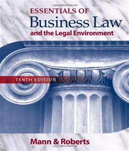 Essentials of Business Law and the Legal Environment, by Mann, 10th Edition 9780324593563